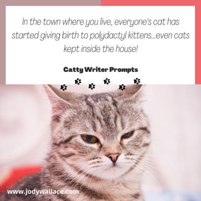 Catty Writer Prompt #1. In the town where you live, everyone's cat has started giving birth to polydactyl kittens...even cats kept inside the house!